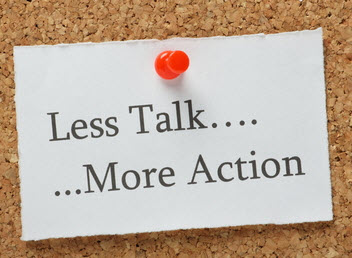 less-talk-more-action